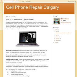 Cell Phone Repair Calgary: How to fix your broken Laptop Screen?