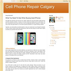 Cell Phone Repair Calgary: What You Need To See When Buying Used iPhones