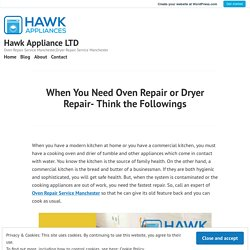 When You Need Oven Repair or Dryer Repair- Think the Followings