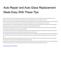Auto Repair and Auto Glass Replacement Made Easy With These Tips