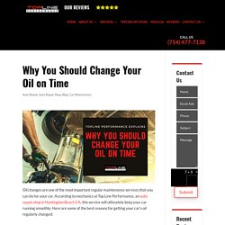 An Auto Repair Shop in Huntington Beach CA Explains Why You Should Change Your Oil on Time
