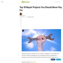 Top 10 Repair Projects You Should Never Pay For
