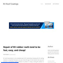 Repair of RV rubber roofs tend to be fast, easy, and cheap! - RV Roof Coatings