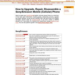 How to Upgrade, Repair, Disassemble a Sony/Ericsson Mobile (Cellular) Phone