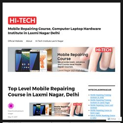 Top Level Mobile Repairing Course in Laxmi Nagar, Delhi – Mobile Repairing Course, Computer Laptop Hardware Institute in Laxmi Nagar Delhi