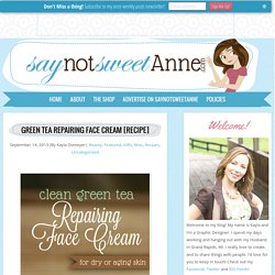 Green Tea Repairing Face Cream Recipe - Sweet Anne Handcrafted Designs
