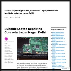 Suitable Laptop Repairing Course in Laxmi Nagar, Delhi – Mobile Repairing Course, Computer Laptop Hardware Institute in Laxmi NagarDelhi