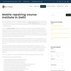 Mobile repairing course institute in Delhi - Sky IT Solutions