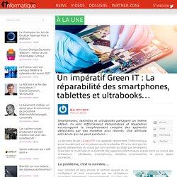 Un impératif Green IT: La réparabilité des smartphones, tablettes et ultrabooks…