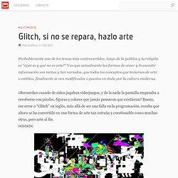 Glitch, si no puedes repararlo, conviértelo en arte