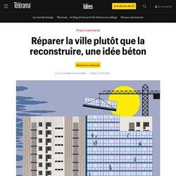 Réparer la ville plutôt que la reconstruire, une idée béton - Idées