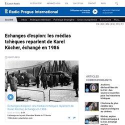 Echanges d'espion: les médias tchèques reparlent de Karel Köcher, échangé en 1986