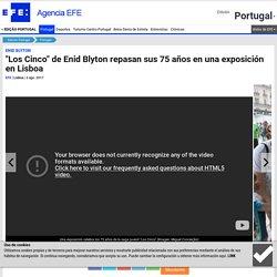"""""""Los Cinco"""" de Enid Blyton repasan sus 75 años en una exposición en Lisboa"""