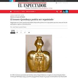 El tesoro Quimbaya podría ser repatriado