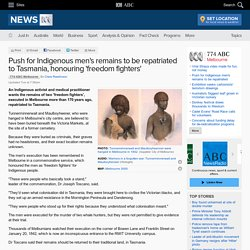 Push for Indigenous men's remains to be repatriated to Tasmania, honouring 'freedom fighters'