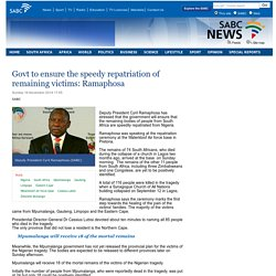 Govt to ensure the speedy repatriation of remaining victims: Ramaphosa:Sunday 16 November 2014