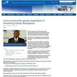 Govt to ensure the speedy repatriation of remaining victims: Ramaphosa:Sunday 16 November 2014