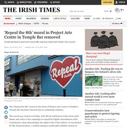 'Repeal the 8th' mural in Project Arts Centre in Temple Bar removed