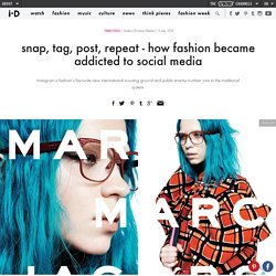 snap, tag, post, repeat - how fashion became addicted to social media