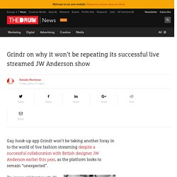 Grindr on why it won't be repeating its successful live streamed JW Anderson show