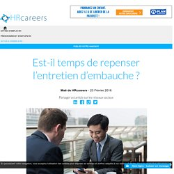 Est-il temps de repenser l'entretien d'embauche ?