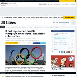 Il faut repenser un modèle olympique menacé par l'affairisme et les mafias
