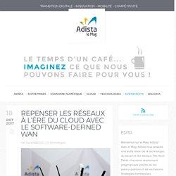Repenser les réseaux à l'ère du Cloud avec le Software-Defined WAN ⇒ Mag Adista