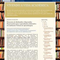 VIVENDO A VIDA ACADÊMICA: Elementos de Multimídia e Hipermídia: Repercussões para o aprendizado colaborativo em Ambientes Virtuais de Aprendizagem