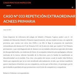 CASO Nº 033 REPETICIÓN EXTRAORDINARIA ACNEES PRIMARIA