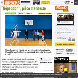 """""""Répétition, pièce manifeste"""" - Les inrocks"""