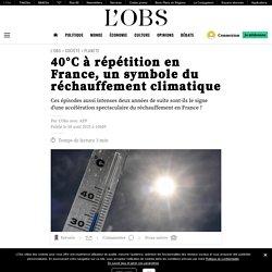 40°C à répétition en France, un symbole du réchauffement climatique