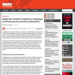 Malgré des incidents à répétition, la Belgique ne fermera pas ses centrales vieillissantes