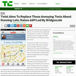 Twist Aims To Replace Those Annoying Texts About Running Late, Raises $6M Led By Bridgescale