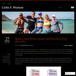 Replace your fitness regime and buy HCG from the online