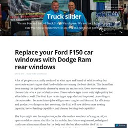 Replace your Ford F150 car windows with Dodge Ram rear windows