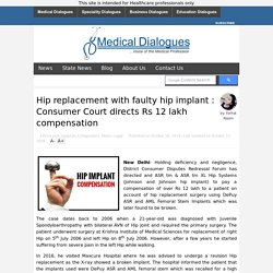 Hip replacement with JnJ DePuy ASR implant : Consumer Court directs Rs 12 lakh compensation