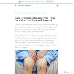 Knee Replacement In New York – The Condition, Candidate and Recovery – Richard M. Seldes, MD