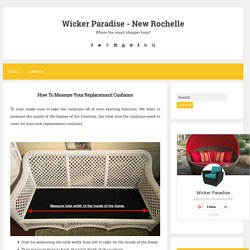 How To Measure Your Replacement Cushions ~ Wicker Paradise - New Rochelle