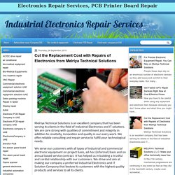 Industrial Electronics Repair Services : Cut the Replacement Cost with Repairs of Electronics from Melriya Technical Solutions