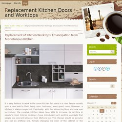 Replacement of Kitchen Worktops: Emancipation from Monotonous Kitchen - 3 May 2017 - Blog - Replacement Kitchen Doors