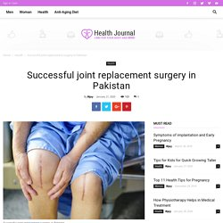 Successful joint replacement surgery in Pakistan - HealthCaptor.com