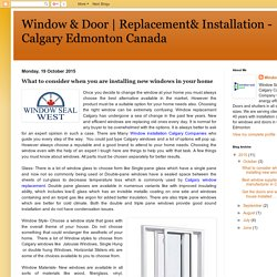 Replacement& Installation - Calgary Edmonton Canada: What to consider when you are installing new windows in your home