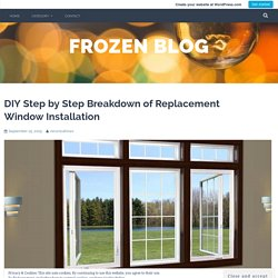 DIY Step by Step Breakdown of Replacement Window Installation