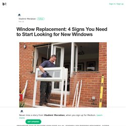 Window Replacement: 4 Signs You Need to Start Looking for New Windows