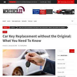 Car Key Replacement without the Original: What You Need To Know  - mercedezlee.com