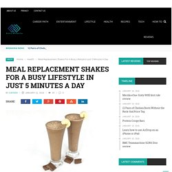 Meal Replacement Shakes For A Busy Lifestyle in Just 5 Minutes A Day