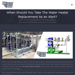 When Should You Take The Water Heater Replacement As an Alert?
