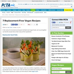 7 Replacement-Free Vegan Recipes | Vegan Food | Living | PETA