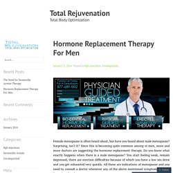 Hormone Replacement Therapy For Men – Total Rejuvenation