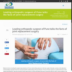 Leading orthopedic surgeon of Pune talks the facts of joint replacement surgery